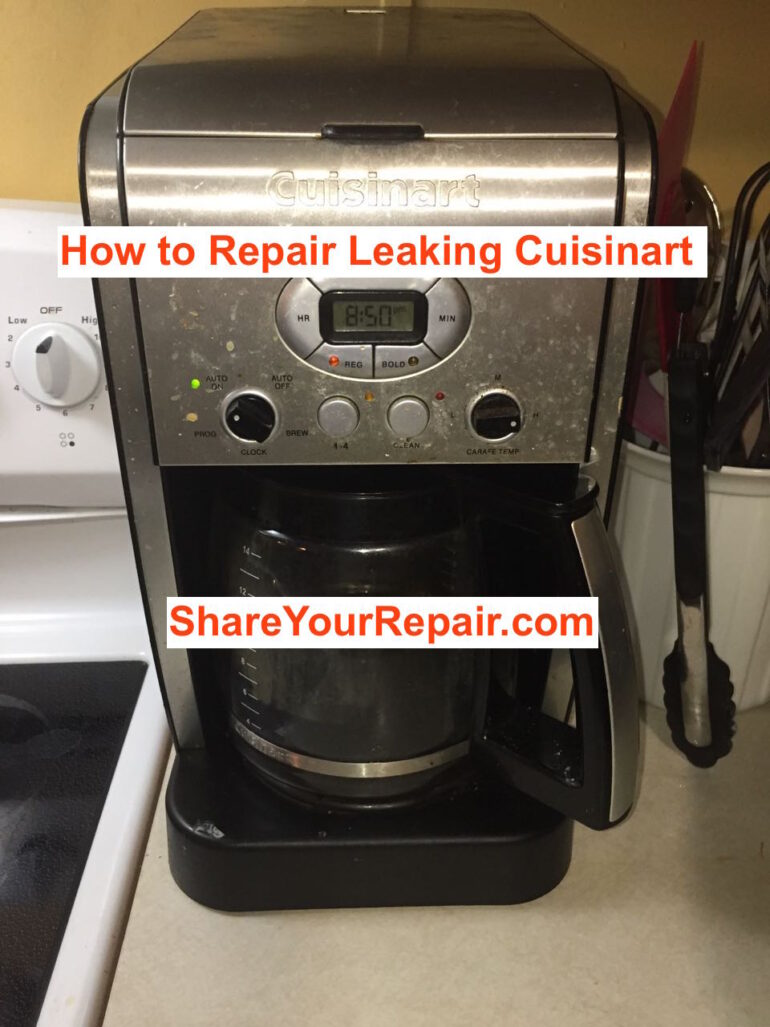 Cuisinart Coffee Maker Problems Leaking : Repair a Leaking Cuisinart Coffee Maker - Share Your Repair